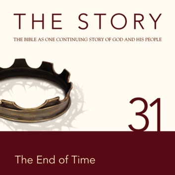 The Story Audio Bible - New International Version, NIV: Chapter 31 - The End of Time audiobook by Zondervan