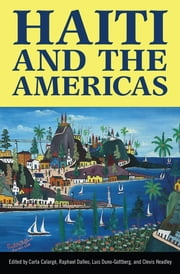 Haiti and the Americas ebook by Carla Calarge,Raphael Dalleo,Luis Duno-Gottberg,Clevis Headley