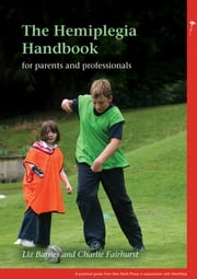 The Hemiplegia Handbook: For parents and professionals ebook by Liz Barnes,Charlie Fairhurst
