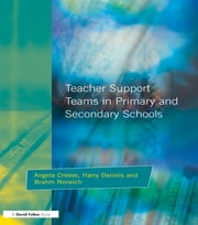 Teacher Support Teams in Primary and Secondary Schools ebook by Angela Creese,Brahm Norwich,Harry Daniels
