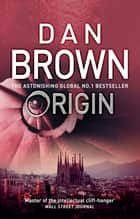 Origin - From the author of the global phenomenon The Da Vinci Code (Robert Langdon Book 5) ebook by Dan Brown