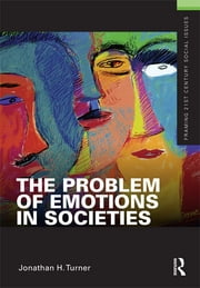 The Problem of Emotions in Societies ebook by Jonathan Turner