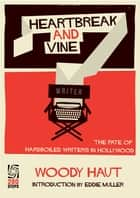 Heartbreak and Vine: The Fate of Hardboiled Writers in Hollywood ebook by Woody Haut