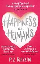 Happiness for Humans ebook by P. Z. Reizin