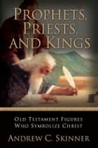 Prophets, Priests, and Kings ebook by Andrew C. Skinner