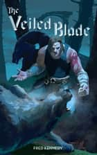 The Veiled Blade eBook by Frederick Kennedy