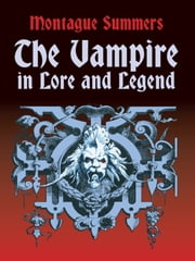 The Vampire in Lore and Legend ebook by Montague Summers