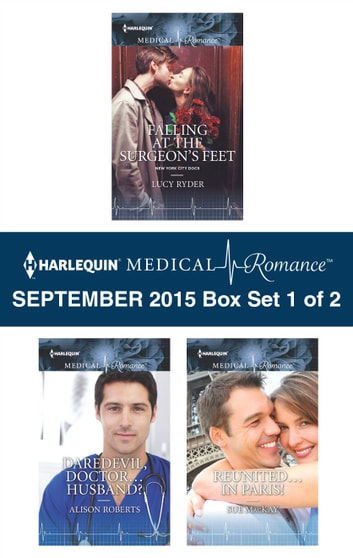 Harlequin Medical Romance September 2015 - Box Set 1 of 2 - Falling at the Surgeon's Feet\Daredevil, Doctor...Husband?\Reunited...in Paris! ebook by Lucy Ryder,Alison Roberts,Sue MacKay