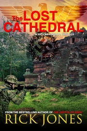 The Lost Cathedral: Book 7 of the Vatican Knights Series ebook by Rick Jones