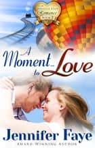 A Moment To Love - A Whistle Stop Romance, #1 ebook by Jennifer Faye