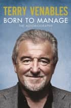 Born to Manage ebook by Terry Venables