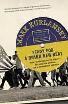 "Ready For a Brand New Beat - How ""Dancing in the Street"" Became the Anthem for a Changing America ebook by Mark Kurlansky"