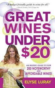 Great Wines Under $20 - Be the Toast of the Party Without Breaking the Bank ebook by Elyse Luray