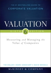 Valuation - Measuring and Managing the Value of Companies ebook by McKinsey & Company Inc.,Tim Koller,Marc Goedhart,David Wessels