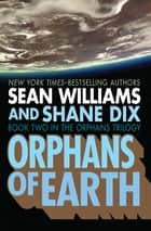 Orphans of Earth ebook by Shane Dix, Sean Williams