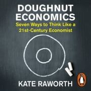 Doughnut Economics - Seven Ways to Think Like a 21st-Century Economist audiobook by Kate Raworth