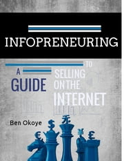 Infopreneuring - A guide to selling on the internet ebook by Ben Okoye