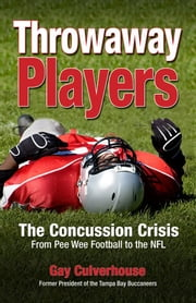 Throwaway Players - Concussion Crisis From Pee Wee Football to the NFL ebook by Gay Culverhouse