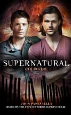 Supernatural - Cold Fire ebook by John Passarella