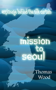 Mission to Seoul ebook by Thomas Wood