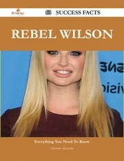 Rebel Wilson 63 Success Facts - Everything you need to know about Rebel Wilson ebook by Christina Alexander
