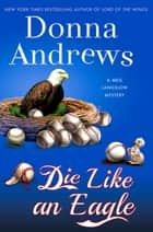 Die Like an Eagle - A Meg Langslow Mystery ebook by