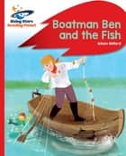 Reading Planet - Boatman Ben and the Fish - Red B: Rocket Phonics eBook by Alison Milford