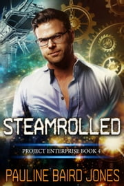 Steamrolled - Project Enterprise 4 eBook par Pauline Baird Jones