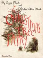 A Christmas Tree Fairy (Illustrated edition) ebook by Lizzie Mack, Robert Ellice Mack
