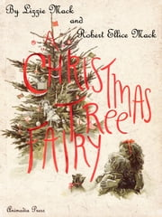 A Christmas Tree Fairy (Illustrated edition) ebook by Lizzie Mack,Robert Ellice Mack
