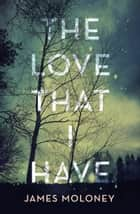 The Love That I Have ebook by James Moloney
