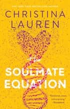 The Soulmate Equation 電子書 by Christina Lauren
