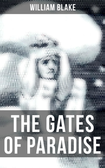 THE GATES OF PARADISE ebook by William Blake