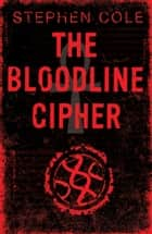 The Bloodline Cipher ebook by Stephen Cole