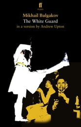 The White Guard ebook by Andrew Upton,Mikhail Bulgakov
