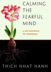 Calming The Fearful Mind ebook by Thich Nhat Hanh