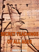 The Secret Teachings Of All Ages ebook by Manly P. Hall