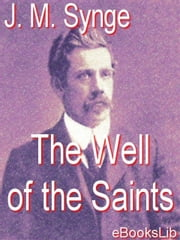 The Well of the Saints ebook by Synge, J. M.