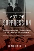 Art of Suppression ebook by Pamela M. Potter