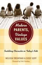 Modern Parents, Vintage Values: Instilling Character in Today's Kids ebook by Melissa Trevathan, Sissy Goff