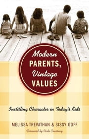 Modern Parents, Vintage Values: Instilling Character in Today's Kids ebook by Melissa Trevathan,Sissy Goff