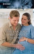 The Doctor's Pregnancy Surprise ebook by Kate Hardy