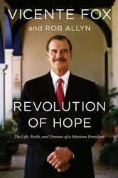 Revolution of Hope - The Life, Faith, and Dreams of a Mexican President ebook by Vicente Fox