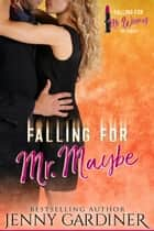 Falling for Mr. Maybe - Falling for Mr. Wrong, #2 ebook by Jenny Gardiner