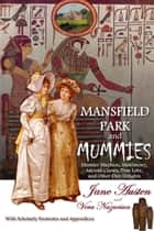 Mansfield Park and Mummies: Monster Mayhem, Matrimony, Ancient Curses, True Love, and Other Dire Delights ebook by Vera Nazarian
