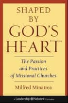 Shaped By God's Heart ebook by Milfred Minatrea