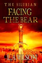 Facing the Bear eBook by L.A. Wilson