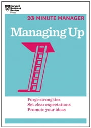 Managing Up (HBR 20-Minute Manager Series) ebook by Harvard Business Review