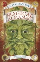 Llewellyn's 2014 Magical Almanac - Practical Magic for Everyday Living ebook by Llewellyn