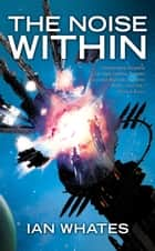 The Noise Within ebook by Ian Whates